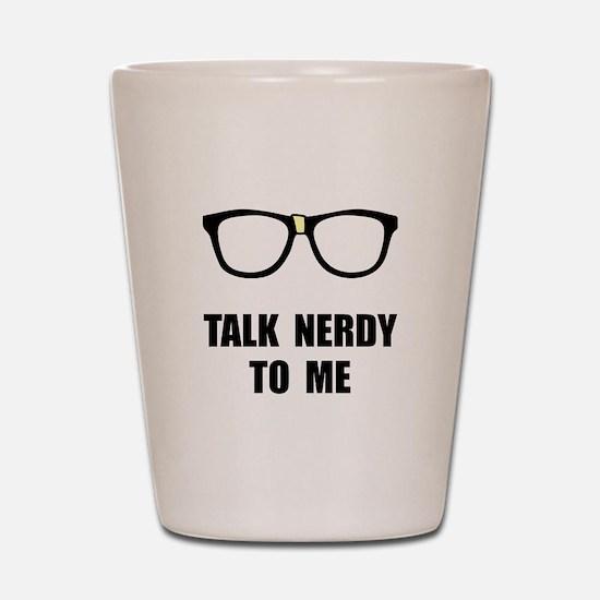 Talk Nerdy To Me Shot Glass