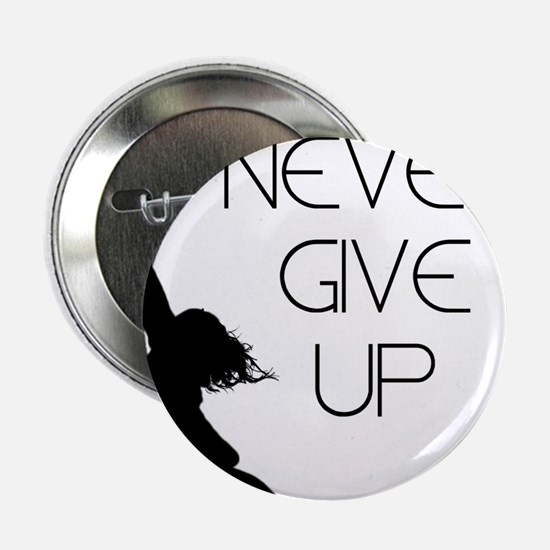 "Never Give up 2.25"" Button"
