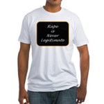 Rape is never legitimate Fitted T-Shirt
