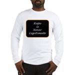 Rape is never legitimate Long Sleeve T-Shirt