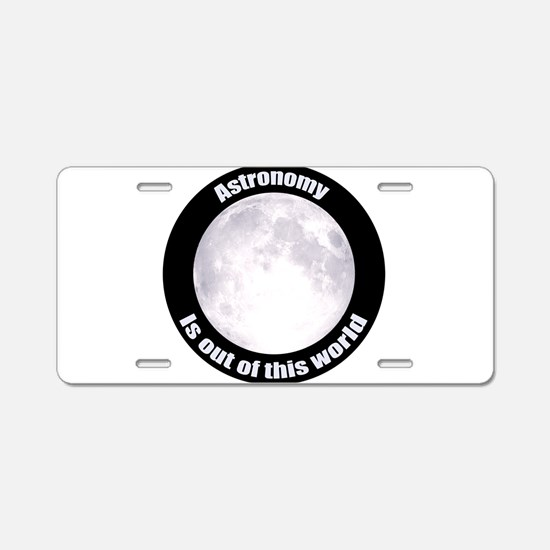 Astronomy Is Out Of This World! Aluminum License P