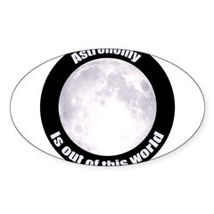 Astronomy Is Out Of This World! Sticker (Oval)
