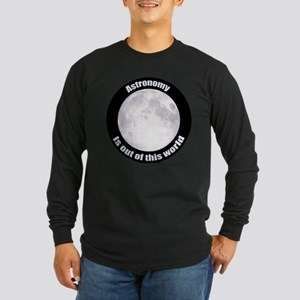 Astronomy Is Out Of This World! Long Sleeve Dark T