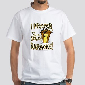 I Prefer to sing SOLO! KARAOKE! White T-Shirt