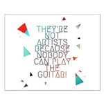 Theyre not artists Small Poster