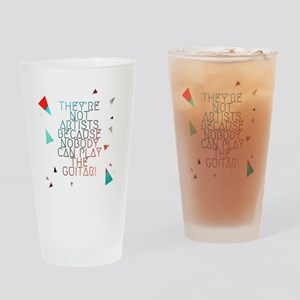 Theyre not artists Drinking Glass