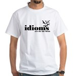 Idioms Are For The Birds White T-Shirt
