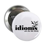 """Idioms Are For The Birds 2.25"""" Button (10 pac"""