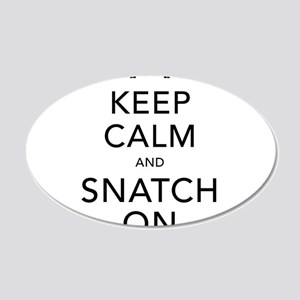 Keep Calm and Snatch On Black 20x12 Oval Wall Deca