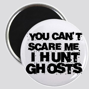 Magnet- You can't scare me, I hunt ghosts