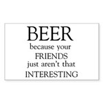 Beer because your friend Sticker (Rectangle 50 pk)
