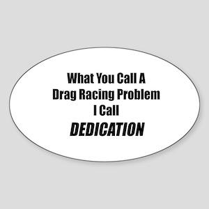 What You Call A Drag Racing Problem I Call Dedicat