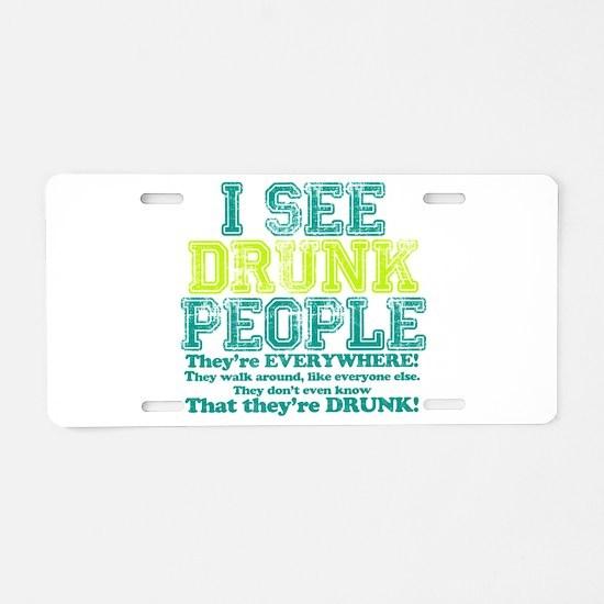 I See Drunk People Aluminum License Plate