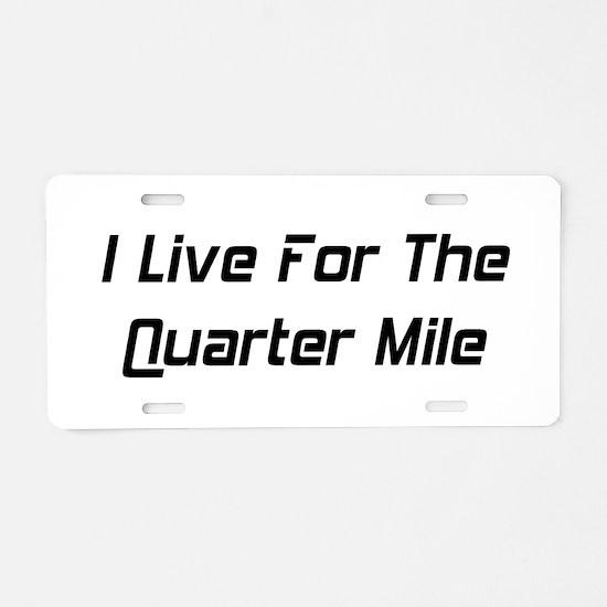 I Live For The Quarter Mile Aluminum License Plate