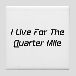 I Live For The Quarter Mile Tile Coaster