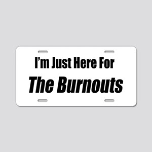 I'm Just Here For The Burnouts Aluminum License Pl