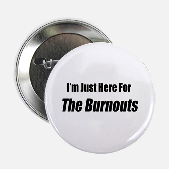 """I'm Just Here For The Burnouts 2.25"""" Button"""