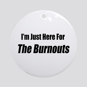 I'm Just Here For The Burnouts Ornament (Round)