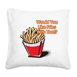 fries with that.png Square Canvas Pillow