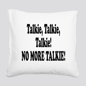 no more talkie Square Canvas Pillow
