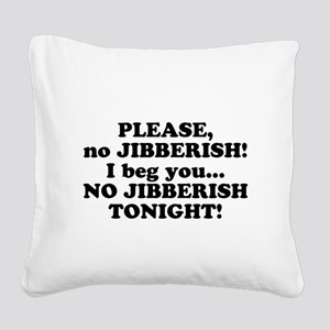 please no jibberish Square Canvas Pillow
