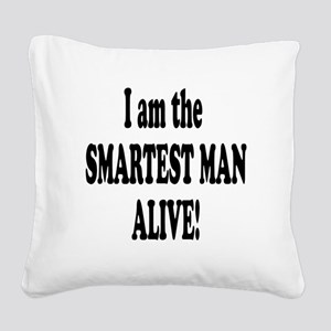 SMARTEST MAN ALIVE Square Canvas Pillow