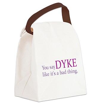 You Say DYKE Like... Canvas Lunch Bag