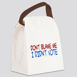 Don't Blame Me, I Didn't Vote Canvas Lunch Bag