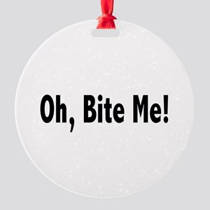 biteme2 Round Ornament
