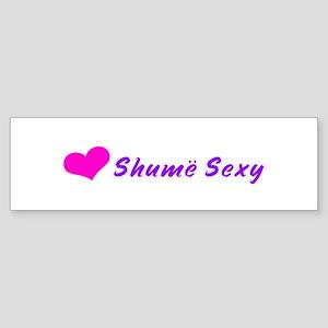 Shume Sexy Bumper Sticker