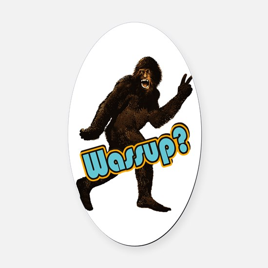 Bigfoot Sasquatch Yetti Wassup Oval Car Magnet