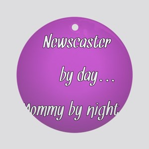 Newscaster by day Mommy by night Ornament (Round)