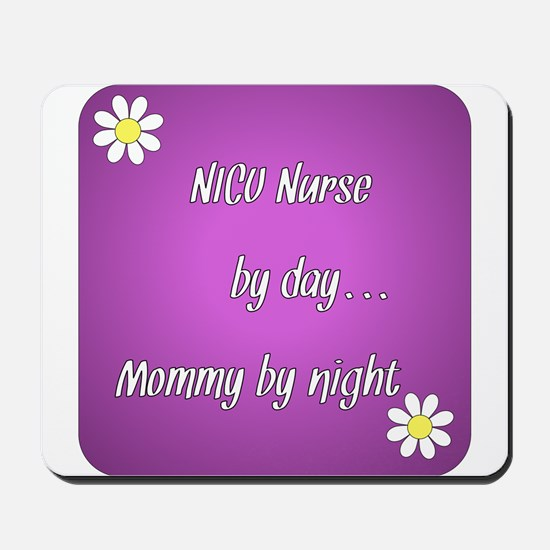 NICU Nurse by day Mommy by night Mousepad