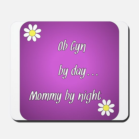 OB GYN by day Mommy by night Mousepad
