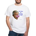 Bush Speaks Pig Latin White T-Shirt
