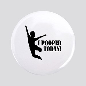 "I Pooped Today! 3.5"" Button"