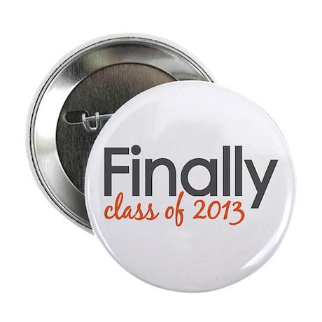 """Finally Class of 2013 Grad 2.25"""" Button (10 pack)"""