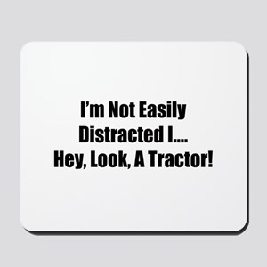 I'm Not Easily Distracted I Hey Look A Tractor Mou