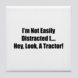 I'm Not Easily Distracted I Hey Look A Tractor Til