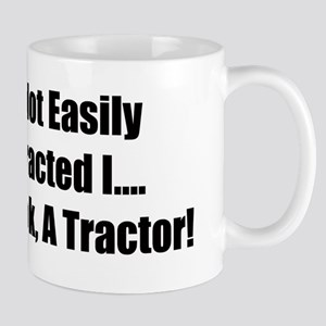 I'm Not Easily Distracted I Hey Look A Tractor Mug
