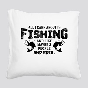 All I Care About Is Fishing Square Canvas Pillow