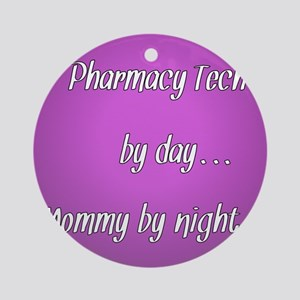 Pharmacy Tech by day Mommy by night Ornament (Roun