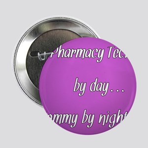 "Pharmacy Tech by day Mommy by night 2.25"" Button"