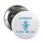 """Robot, Turn Me On 2.25"""" Button"""