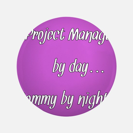 """Project Manager by day Mommy by night 3.5"""" Button"""