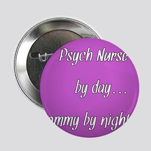 "Psych Nurse by day Mommy by night 2.25"" Button"
