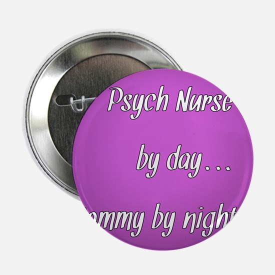 """Psych Nurse by day Mommy by night 2.25"""" Button"""