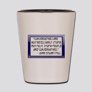 Conservatives are not stupid Shot Glass