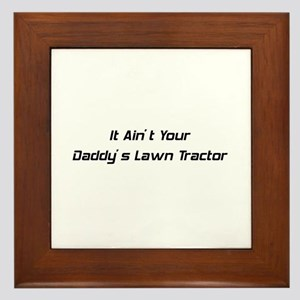 It Ain't Daddy's Lawn Tractor Framed Tile