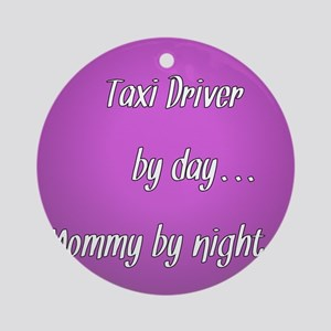 Taxi Driver by day Mommy by night Ornament (Round)